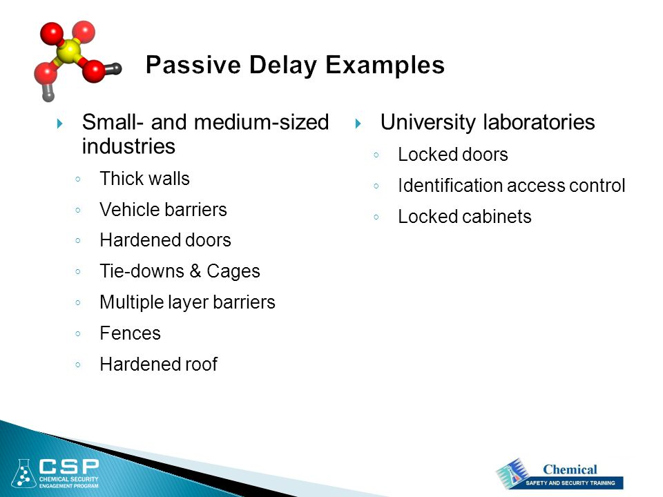  Small- and medium-sized industries ◦ Thick walls ◦ Vehicle barriers ◦ Hardened doors ◦ Tie-downs & Cages ◦ Multiple layer barriers ◦ Fences ◦ Hardened roof  University laboratories ◦ Locked doors ◦ Identification access control ◦ Locked cabinets