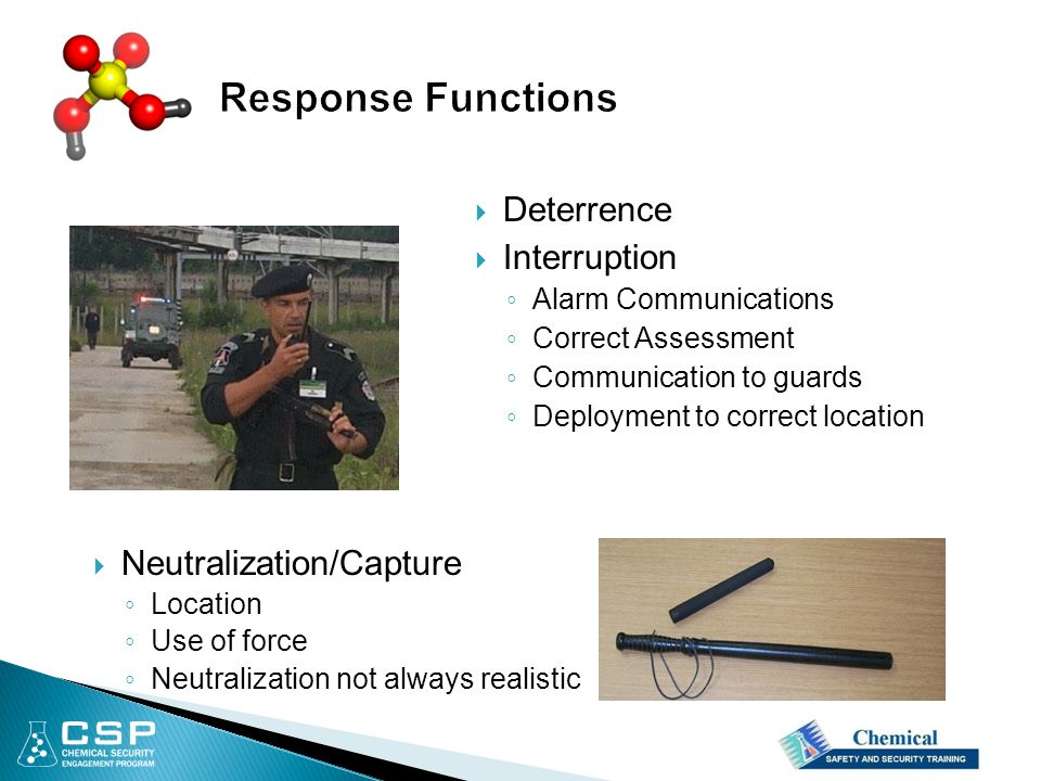  Deterrence  Interruption ◦ Alarm Communications ◦ Correct Assessment ◦ Communication to guards ◦ Deployment to correct location  Neutralization/Capture ◦ Location ◦ Use of force ◦ Neutralization not always realistic