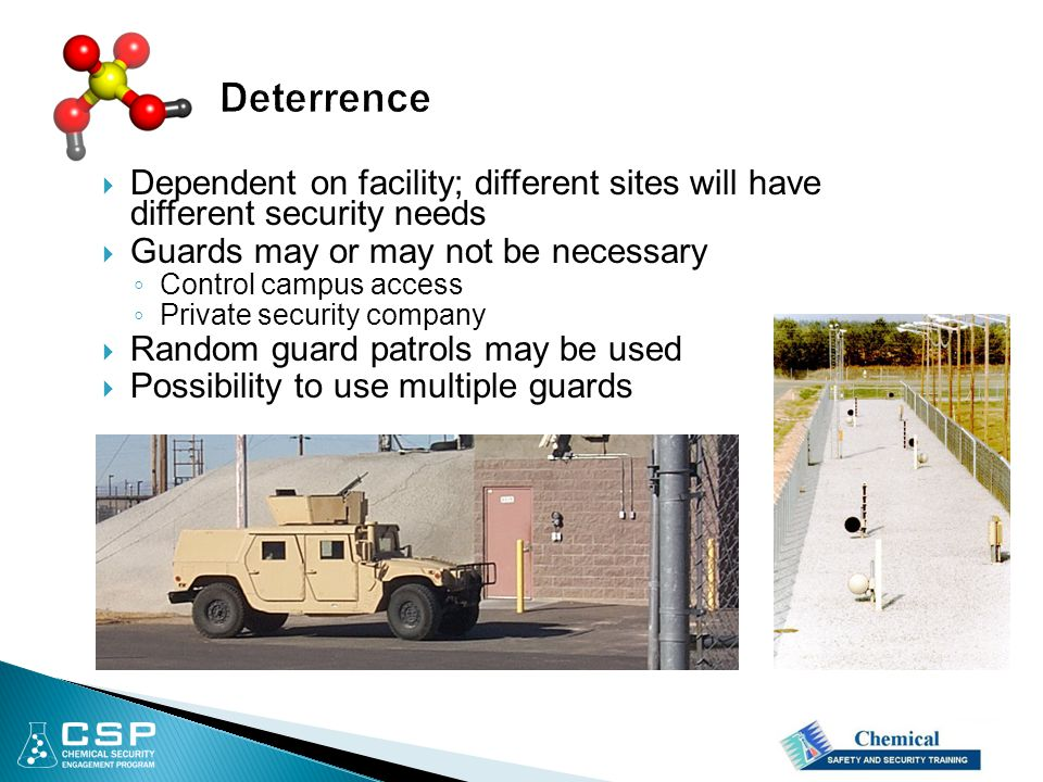  Dependent on facility; different sites will have different security needs  Guards may or may not be necessary ◦ Control campus access ◦ Private security company  Random guard patrols may be used  Possibility to use multiple guards