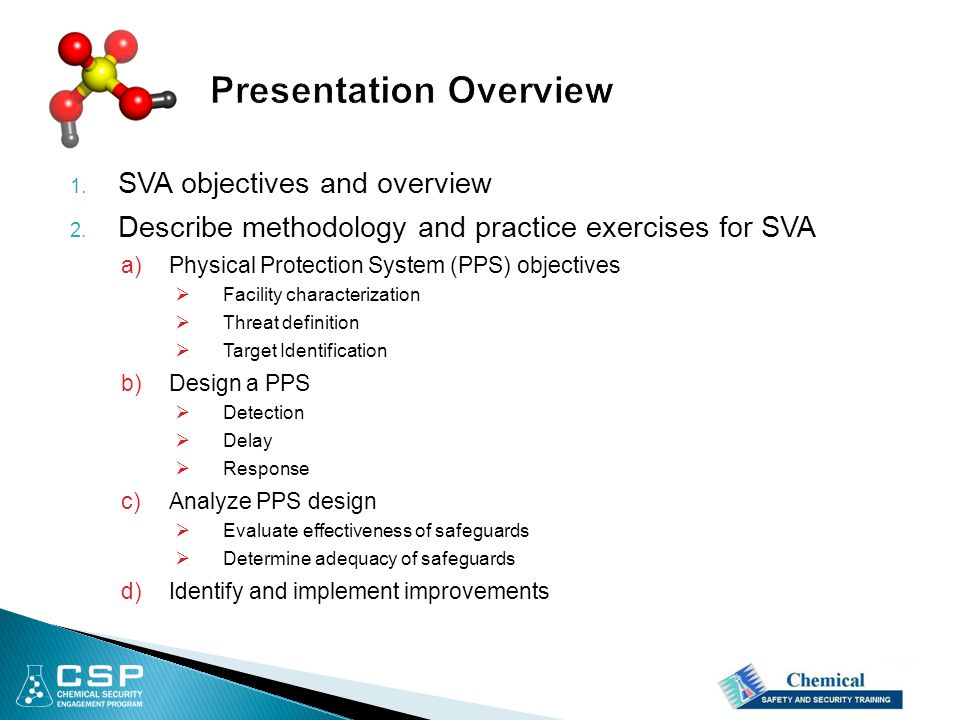 1. SVA objectives and overview 2. Describe methodology and practice exercises for SVA a)Physical Protection System (PPS) objectives  Facility charact