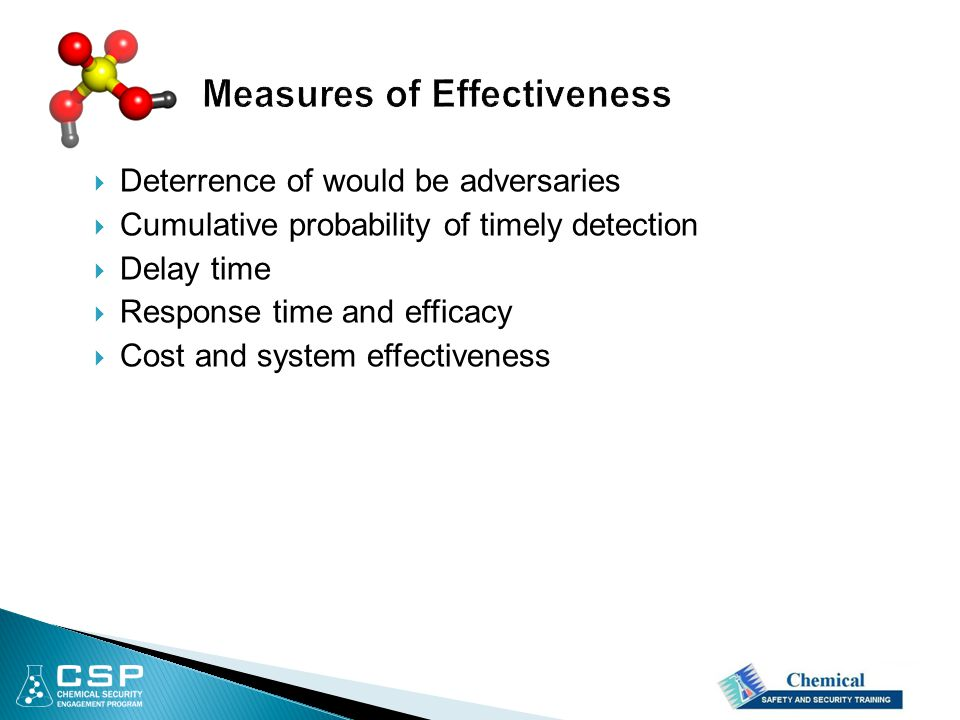  Deterrence of would be adversaries  Cumulative probability of timely detection  Delay time  Response time and efficacy  Cost and system effectiveness