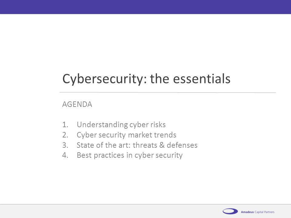 AmadeusCybersecurity: the essentials12 th November 2014 AGENDA 1.Understanding cyber risks 2.Cyber security market trends 3.State of the art: threats & defenses 4.Best practices in cyber security Cybersecurity: the essentials