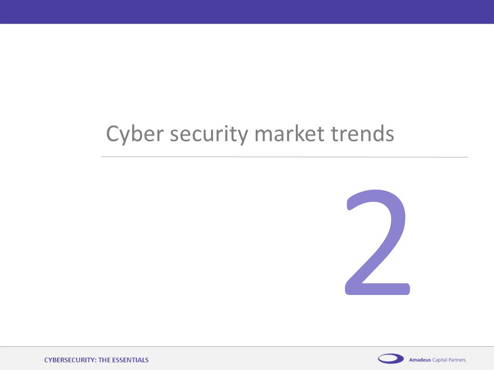 AmadeusCybersecurity: the essentials12 th November 2014 2 Cyber security market trends CYBERSECURITY: THE ESSENTIALS