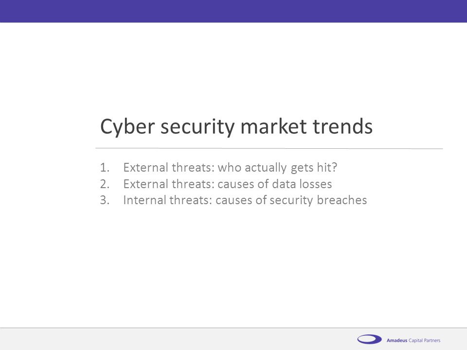 AmadeusCybersecurity: the essentials12 th November 2014 1.External threats: who actually gets hit? 2.External threats: causes of data losses 3.Interna