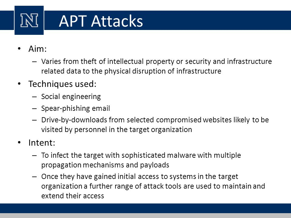 APT Attacks Aim: – Varies from theft of intellectual property or security and infrastructure related data to the physical disruption of infrastructure
