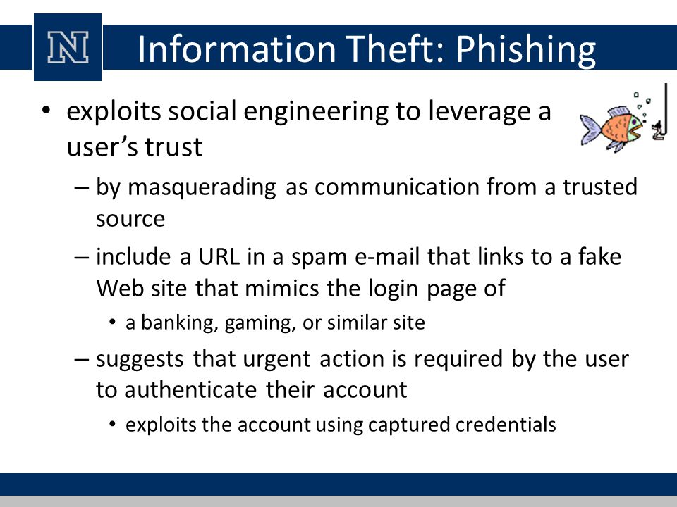 Information Theft: Phishing exploits social engineering to leverage a user's trust – by masquerading as communication from a trusted source – include