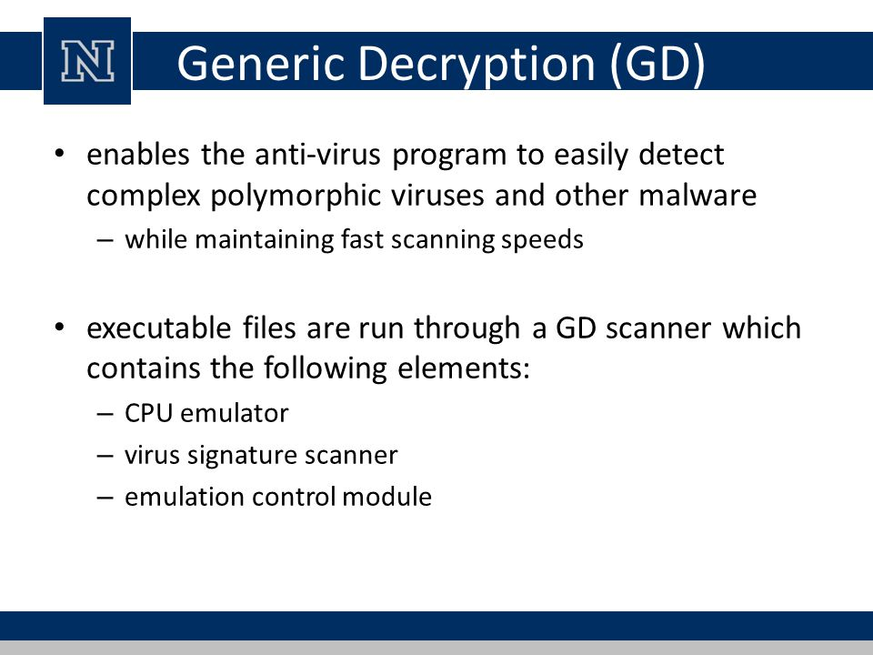 Generic Decryption (GD) enables the anti-virus program to easily detect complex polymorphic viruses and other malware – while maintaining fast scannin