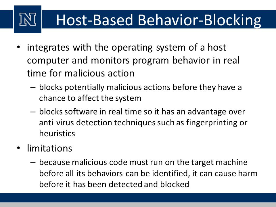 Host-Based Behavior-Blocking integrates with the operating system of a host computer and monitors program behavior in real time for malicious action –