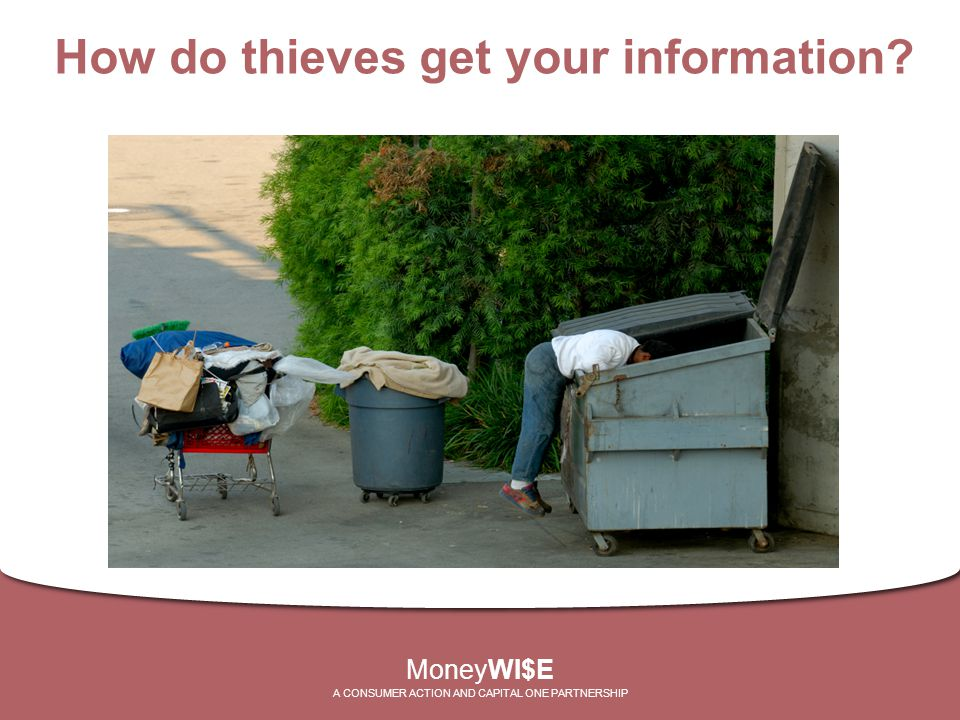 MoneyWI$E A CONSUMER ACTION AND CAPITAL ONE PARTNERSHIP How do thieves get your information?