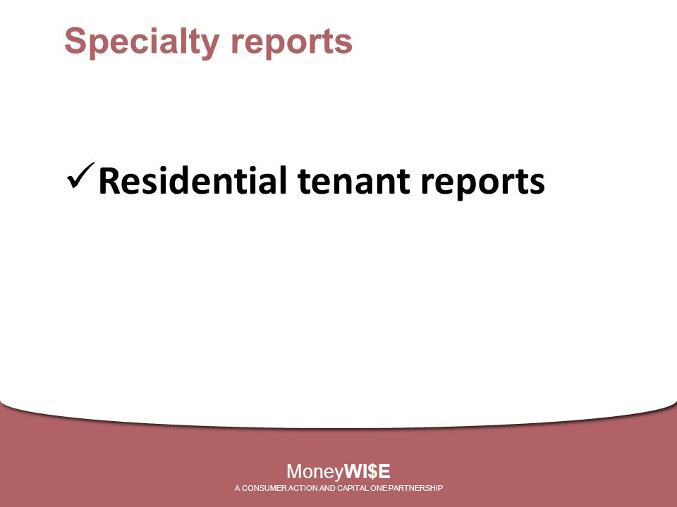 Residential tenant reports MoneyWI$E A CONSUMER ACTION AND CAPITAL ONE PARTNERSHIP