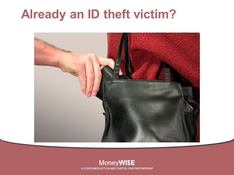 Already an ID theft victim? MoneyWI$E A CONSUMER ACTION AND CAPITAL ONE PARTNERSHIP