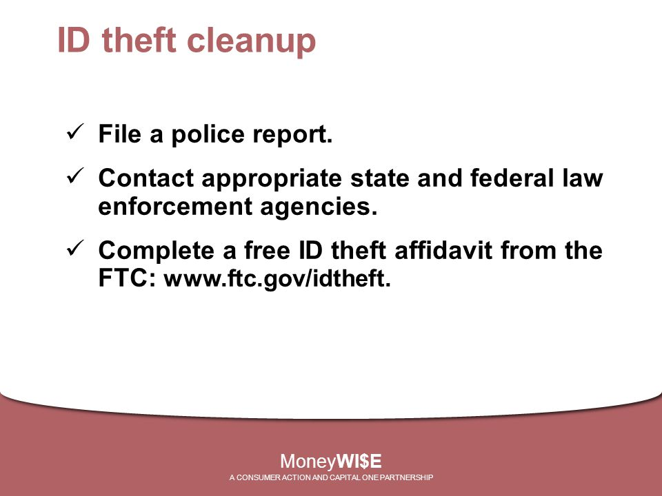 ID theft cleanup File a police report.