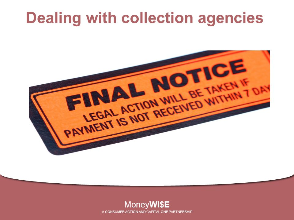 MoneyWI$E A CONSUMER ACTION AND CAPITAL ONE PARTNERSHIP Dealing with collection agencies