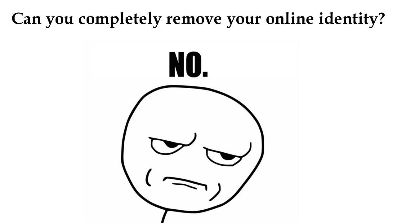 Can you completely remove your online identity?