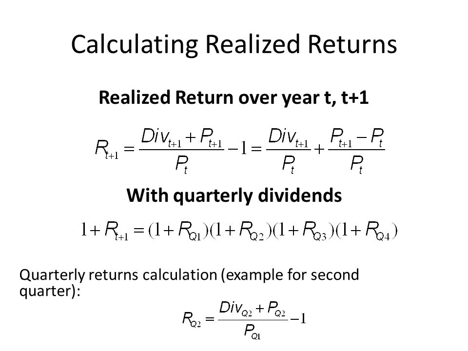 Calculating Realized Returns Realized Return over year t, t+1 With quarterly dividends Quarterly returns calculation (example for second quarter):