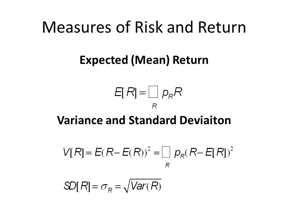 Measures of Risk and Return Expected (Mean) Return Variance and Standard Deviaiton
