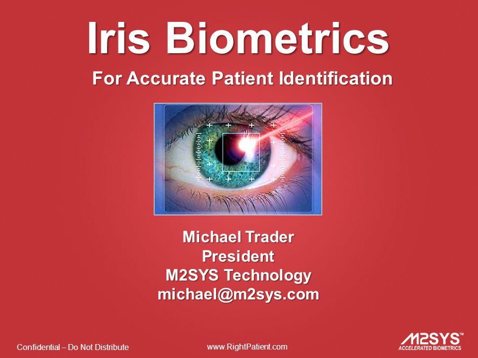 Confidential – Do Not Distribute www.RightPatient.com Why Iris Biometrics?