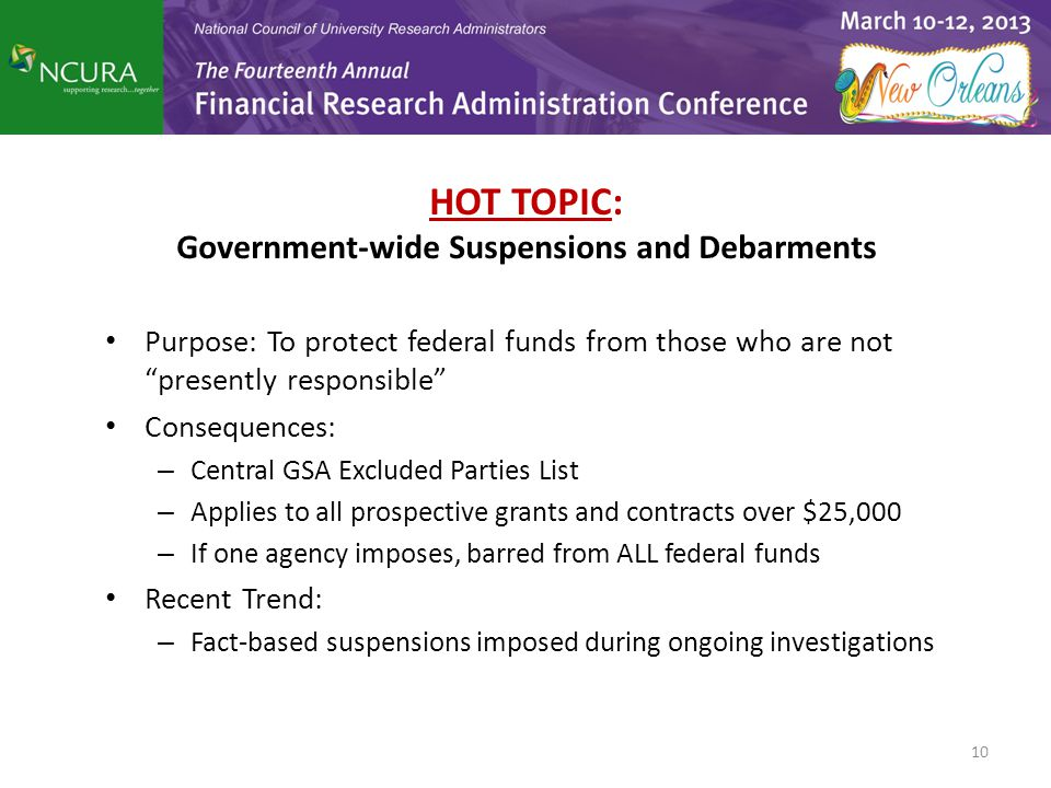 """HOT TOPIC: Government-wide Suspensions and Debarments Purpose: To protect federal funds from those who are not """"presently responsible"""" Consequences: –"""