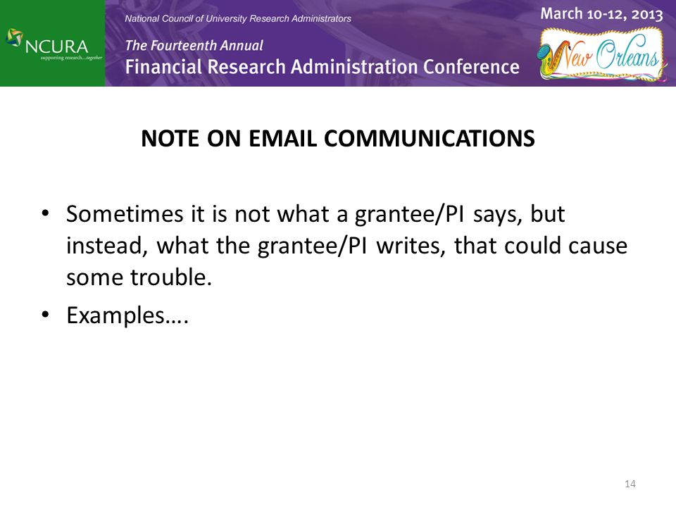 NOTE ON EMAIL COMMUNICATIONS Sometimes it is not what a grantee/PI says, but instead, what the grantee/PI writes, that could cause some trouble. Examp