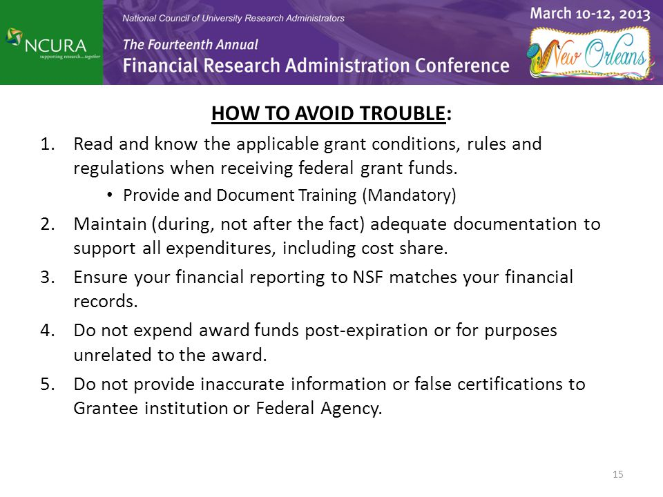 HOW TO AVOID TROUBLE: 1.Read and know the applicable grant conditions, rules and regulations when receiving federal grant funds. Provide and Document