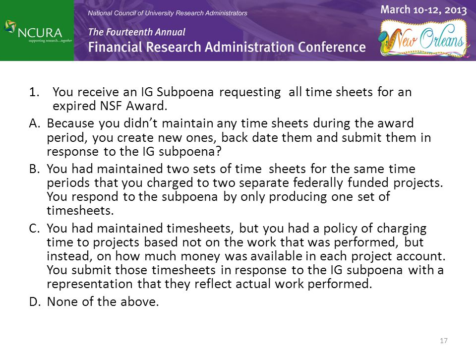 1. You receive an IG Subpoena requesting all time sheets for an expired NSF Award. A.Because you didn't maintain any time sheets during the award peri