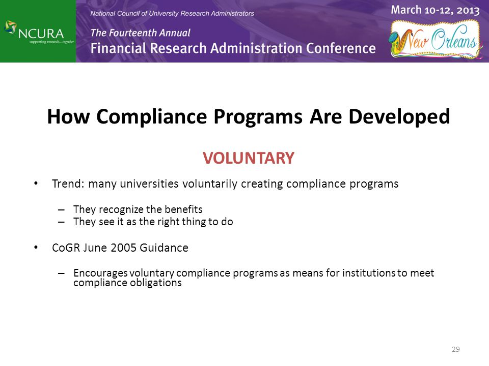 How Compliance Programs Are Developed VOLUNTARY Trend: many universities voluntarily creating compliance programs – They recognize the benefits – They see it as the right thing to do CoGR June 2005 Guidance – Encourages voluntary compliance programs as means for institutions to meet compliance obligations 29