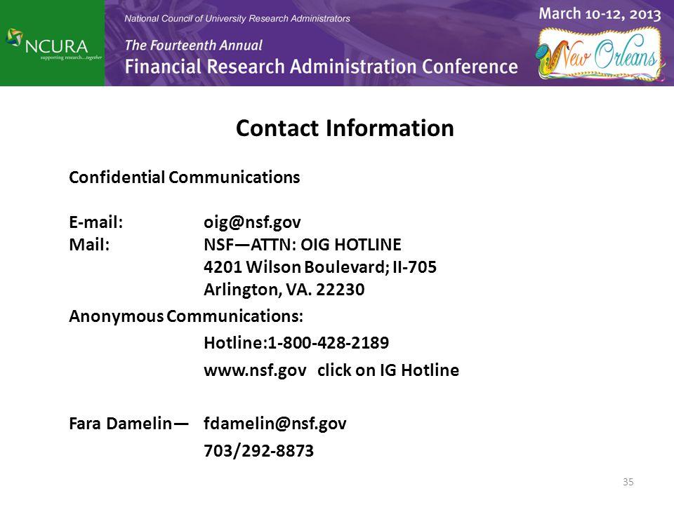 Contact Information Confidential Communications E-mail: oig@nsf.gov Mail: NSF—ATTN: OIG HOTLINE 4201 Wilson Boulevard; II-705 Arlington, VA. 22230 Ano