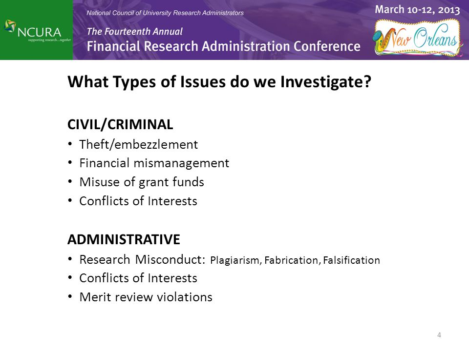 What Types of Issues do we Investigate? CIVIL/CRIMINAL Theft/embezzlement Financial mismanagement Misuse of grant funds Conflicts of Interests ADMINIS