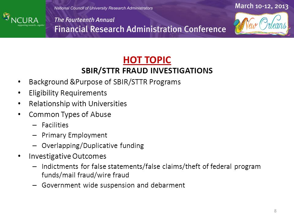 HOT TOPIC SBIR/STTR FRAUD INVESTIGATIONS Background &Purpose of SBIR/STTR Programs Eligibility Requirements Relationship with Universities Common Type