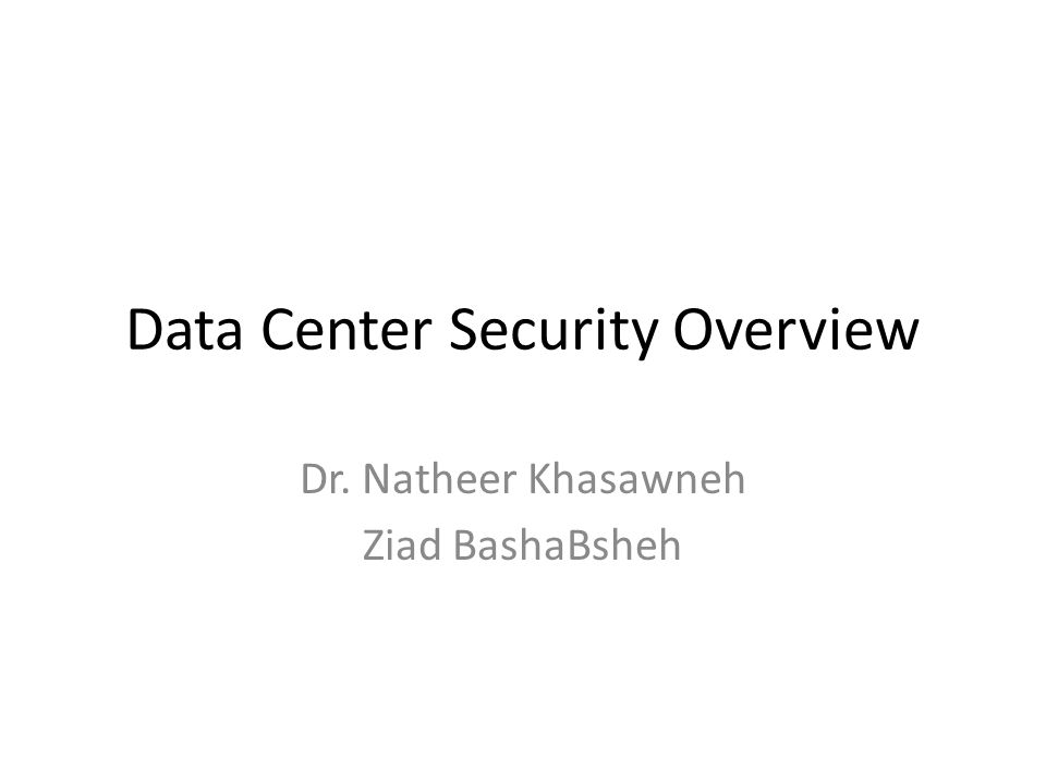 Data Center Security Overview Dr. Natheer Khasawneh Ziad BashaBsheh