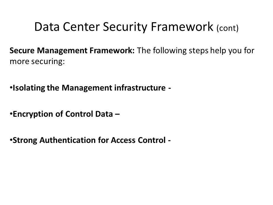 Data Center Security Framework (cont) Secure Management Framework: The following steps help you for more securing: Isolating the Management infrastruc