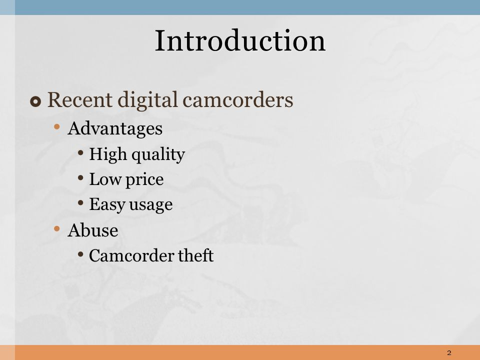  Camcorder theft (illegally re-captured videos) Single largest source of [1] Fake DVDs Unauthorized copies Causes a great loss on movie industry Introduction OriginalRecaptured [1] Motion Picture Association Of America (http://www.mpaa.org) 3