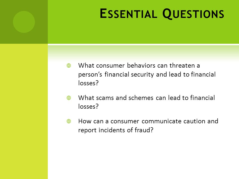 E SSENTIAL Q UESTIONS  What consumer behaviors can threaten a person's financial security and lead to financial losses.