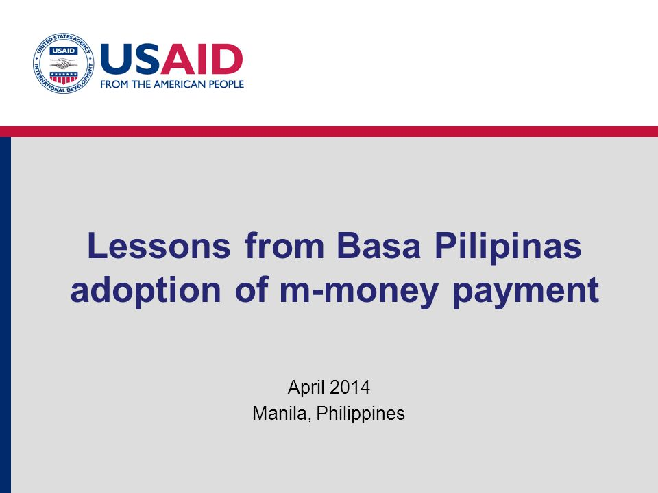 Lessons from Basa Pilipinas adoption of m-money payment April 2014 Manila, Philippines