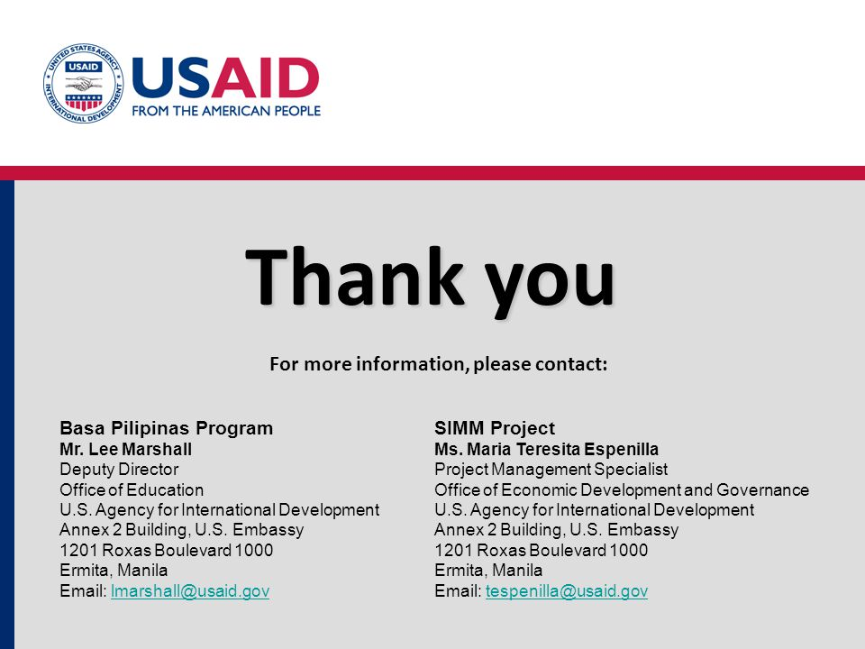 Thank you For more information, please contact: Basa Pilipinas Program Mr. Lee Marshall Deputy Director Office of Education U.S. Agency for Internatio