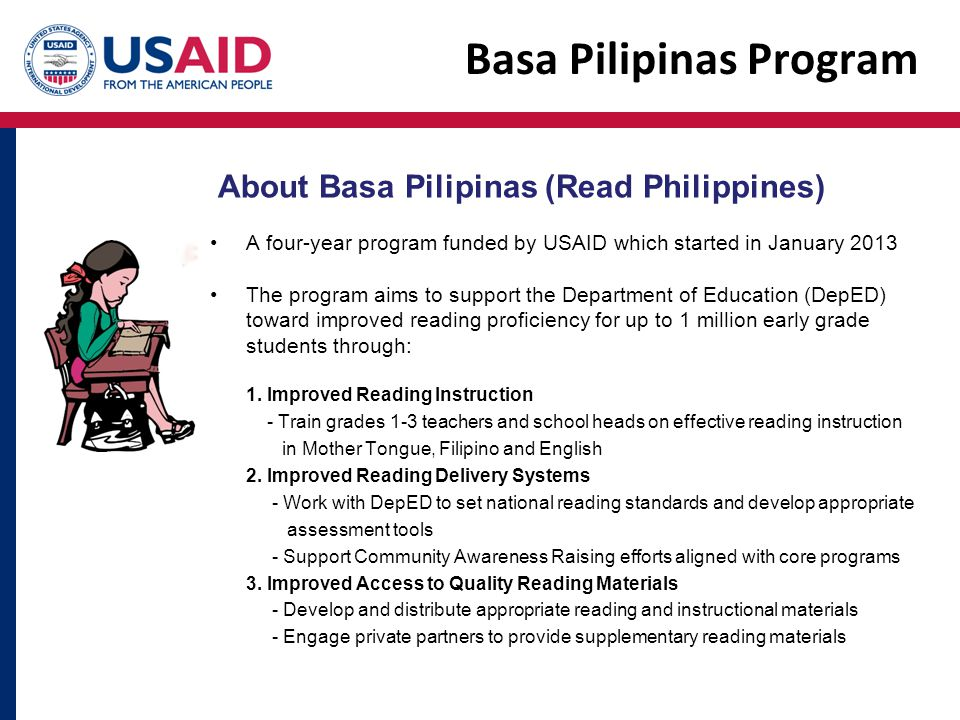 Basa Pilipinas Program A four-year program funded by USAID which started in January 2013 The program aims to support the Department of Education (DepE
