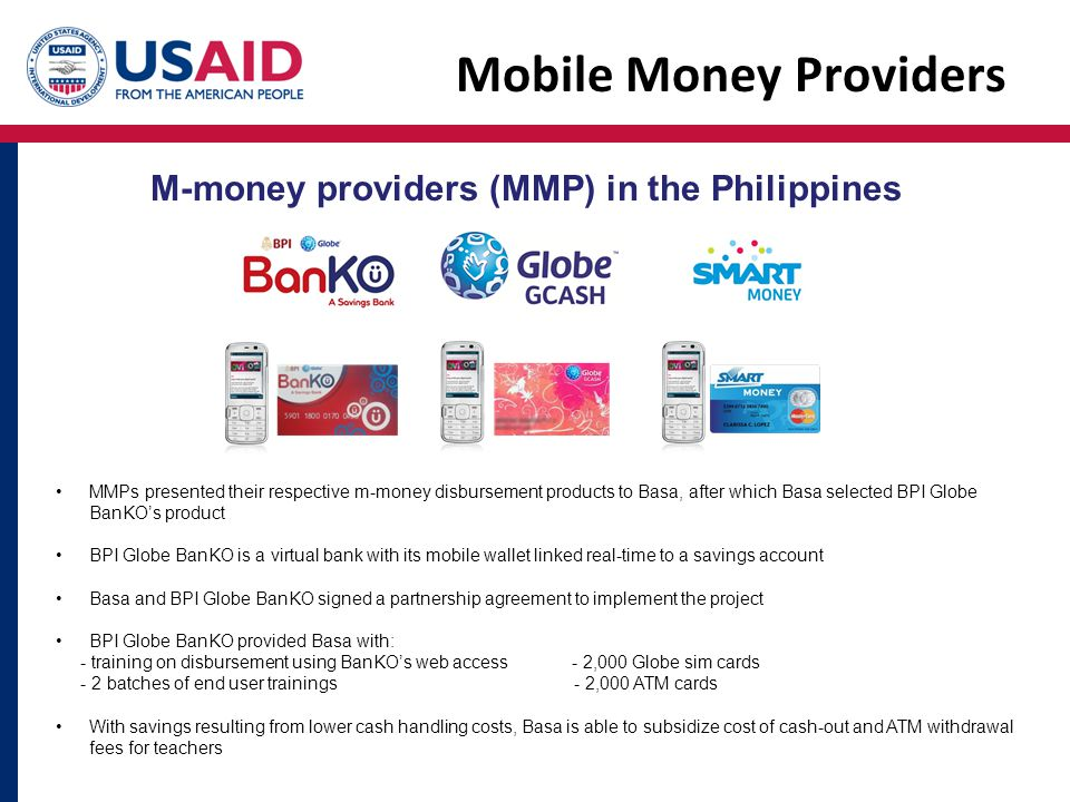 Mobile Money Providers M-money providers (MMP) in the Philippines MMPs presented their respective m-money disbursement products to Basa, after which B