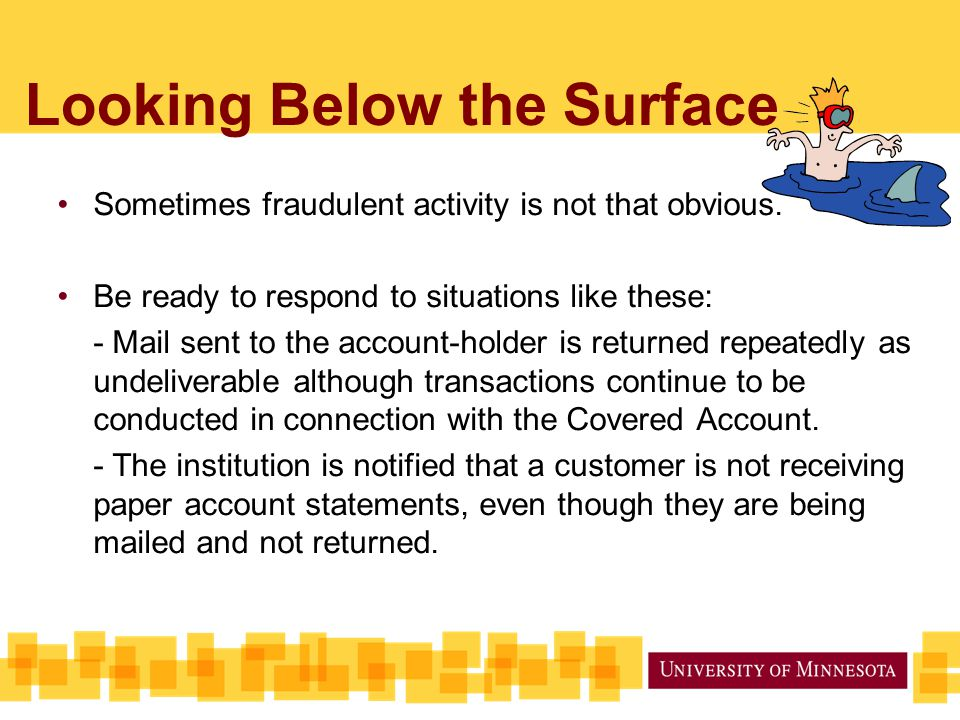 Looking Below the Surface Sometimes fraudulent activity is not that obvious.