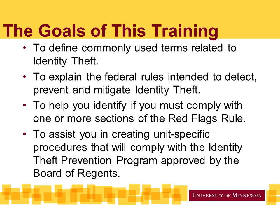 The Goals of This Training To define commonly used terms related to Identity Theft.