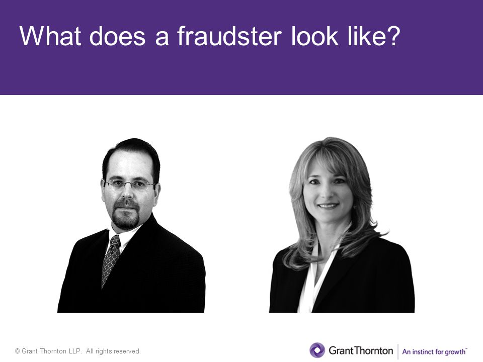 © Grant Thornton LLP. All rights reserved. What does a fraudster look like