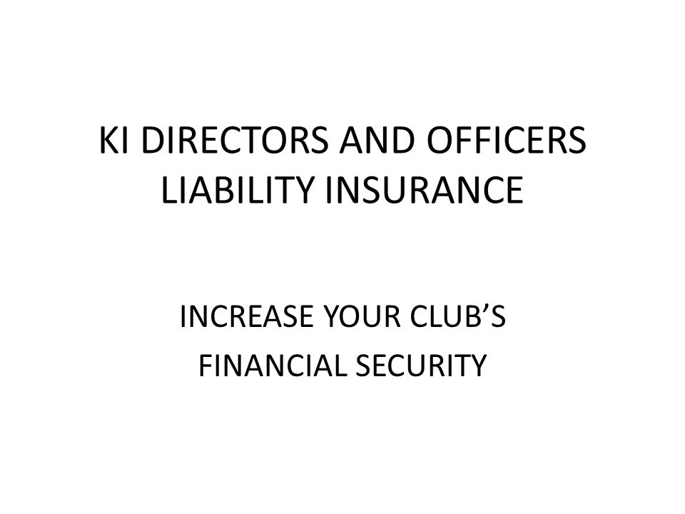 KI DIRECTORS AND OFFICERS LIABILITY INSURANCE INCREASE YOUR CLUB'S FINANCIAL SECURITY