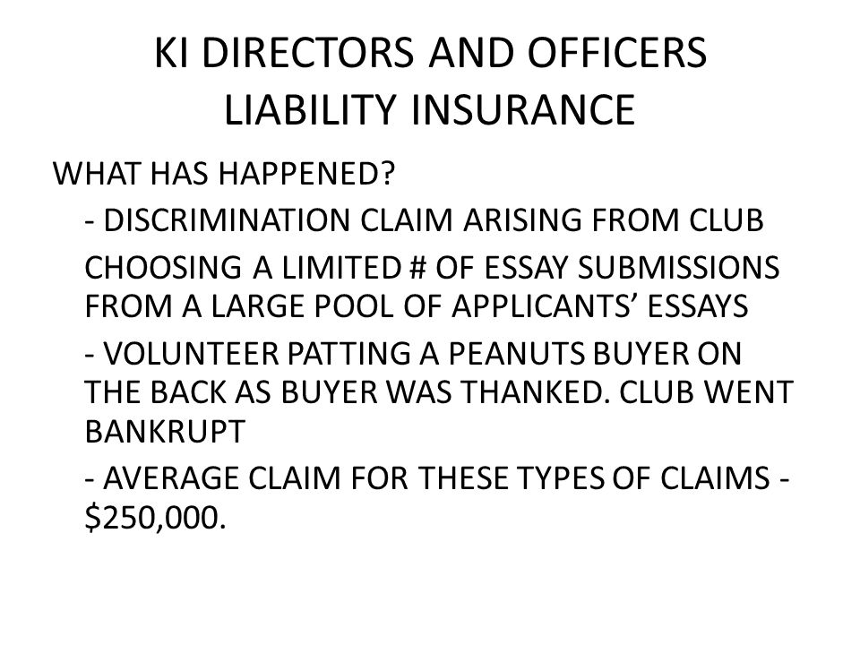 KI DIRECTORS AND OFFICERS LIABILITY INSURANCE WHAT HAS HAPPENED.