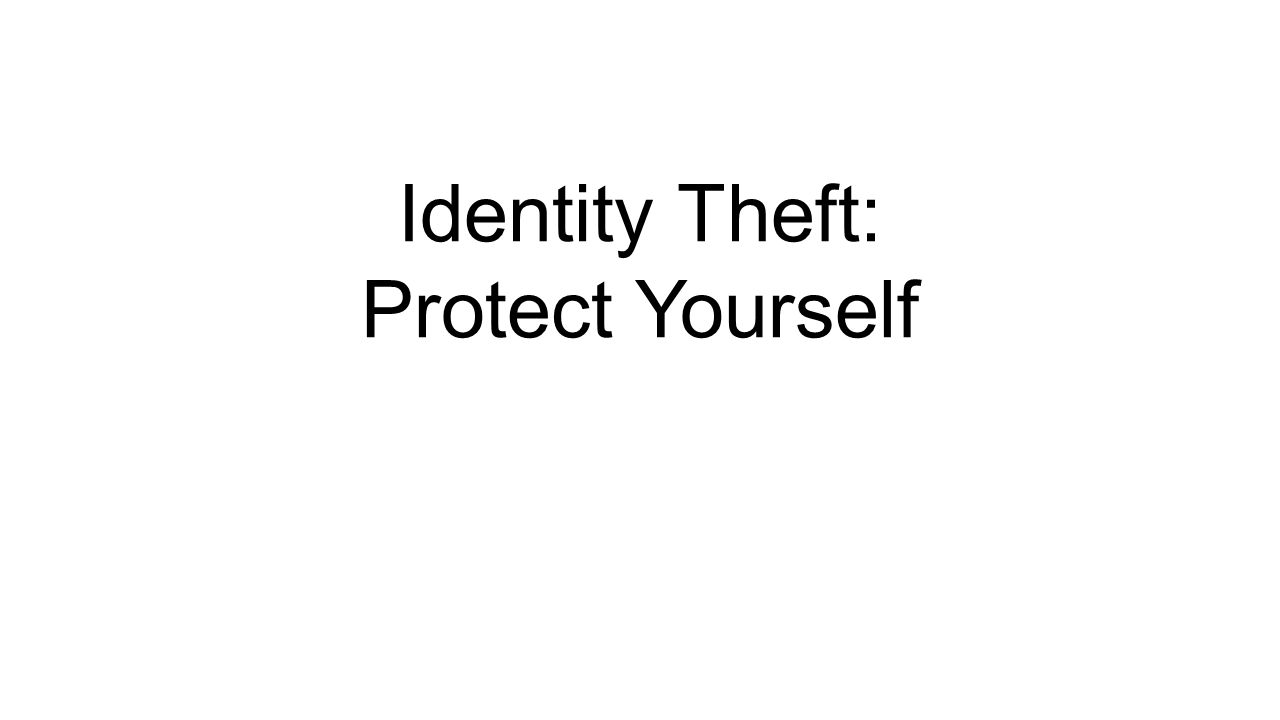 Identity Theft: Protect Yourself