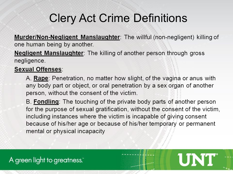Clery Act Crime Definitions Murder/Non-Negligent Manslaughter: The willful (non-negligent) killing of one human being by another. Negligent Manslaught