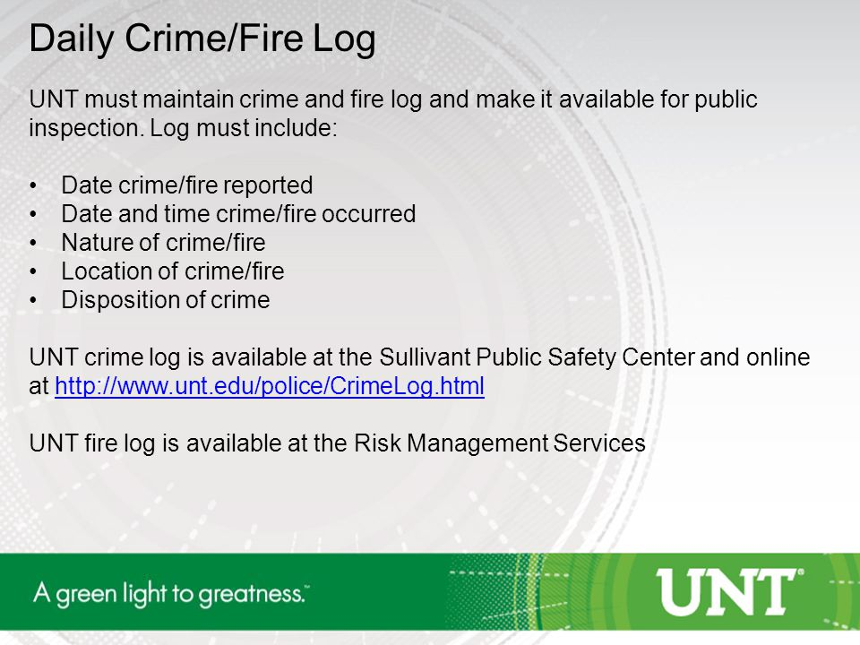 Daily Crime/Fire Log UNT must maintain crime and fire log and make it available for public inspection.