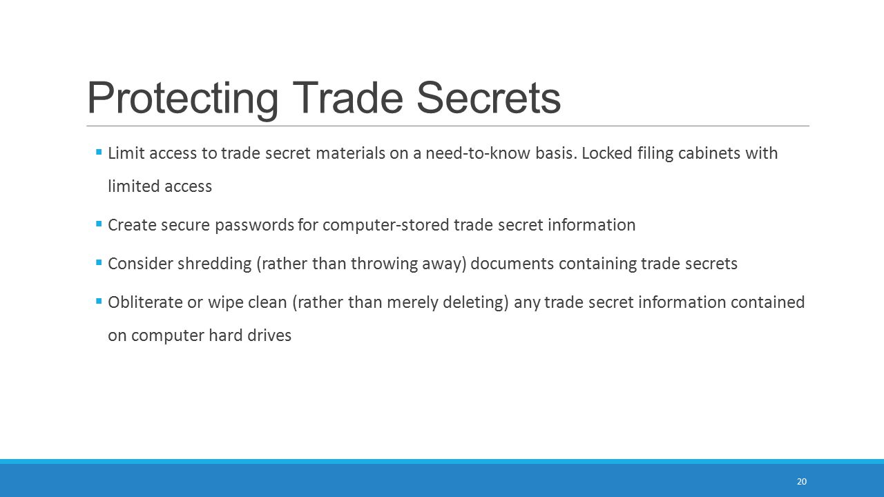 Protecting Trade Secrets  Limit access to trade secret materials on a need-to-know basis.