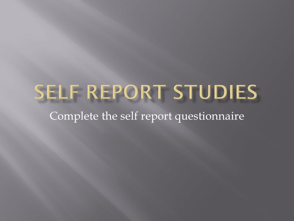 Complete the self report questionnaire