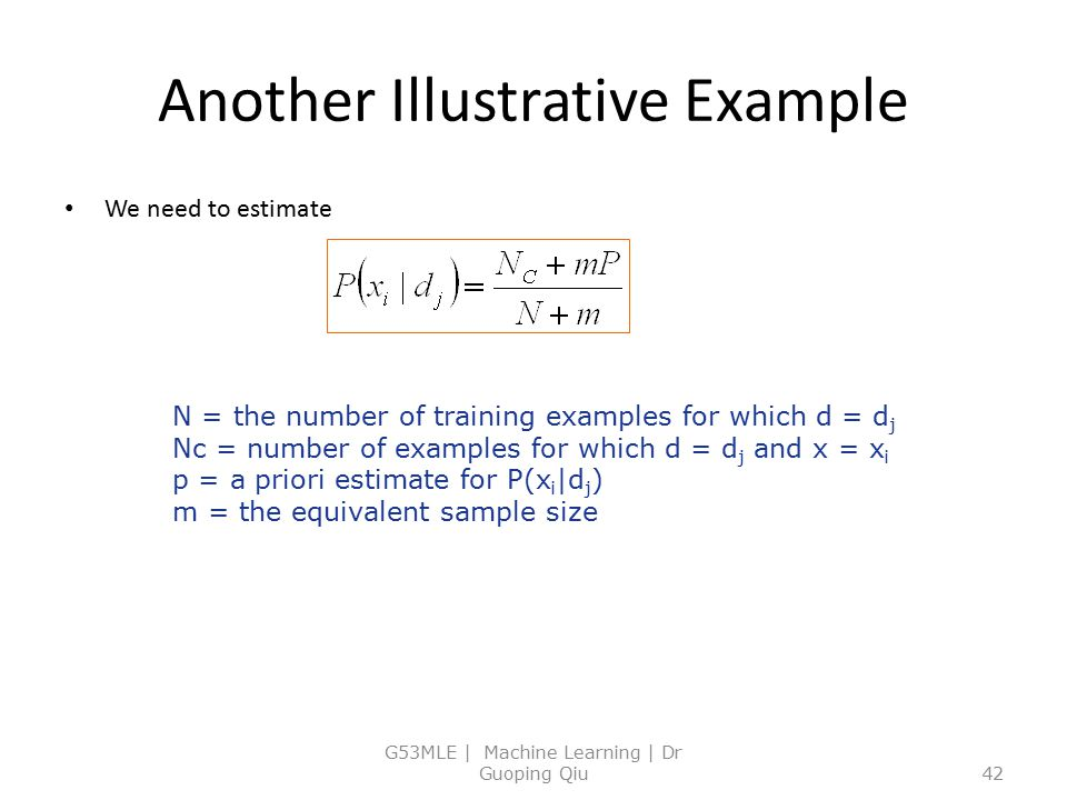 Another Illustrative Example We need to estimate G53MLE | Machine Learning | Dr Guoping Qiu42 N = the number of training examples for which d = d j Nc