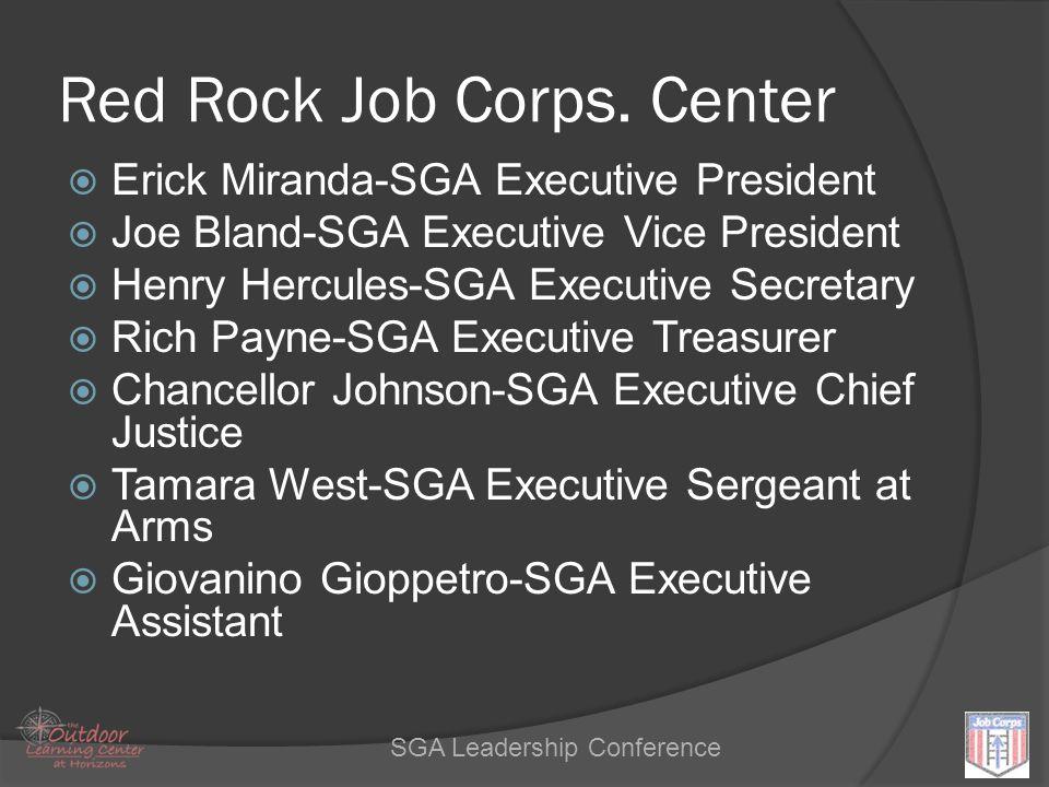 Leadership SGA Leadership Conference Red Rock Job Corps. Center  Erick Miranda-SGA Executive President  Joe Bland-SGA Executive Vice President  Hen