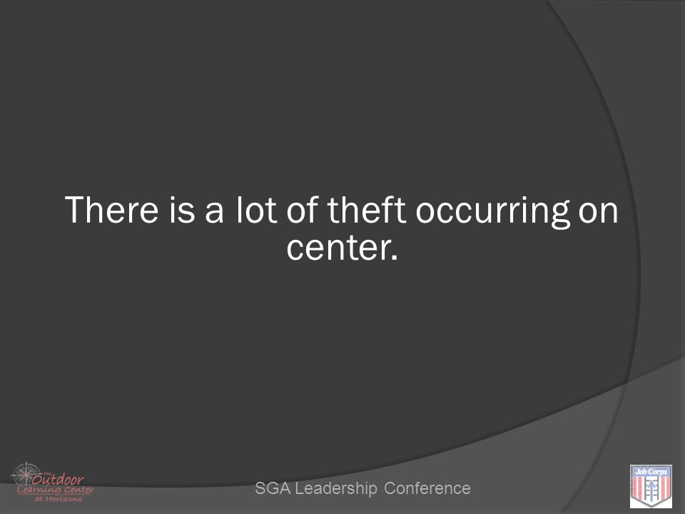 Leadership SGA Leadership Conference There is a lot of theft occurring on center.